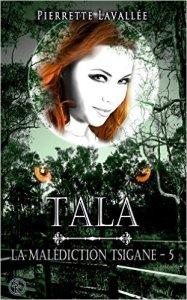 Tala (La malédiction Tsigane, Tome 5) – Pierrette Lavallée