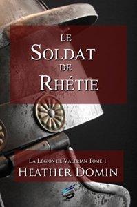 Le Soldat de Rhétie (La Légion de Valerian #1)