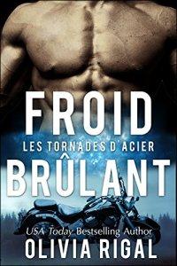 Froid brûlant (Les Tornades d'Acier, Tome 2) - Olivia Rigal