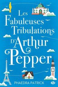 Les Fabuleuses Tribulations d'Arthur Pepper - Phaedra Patrick