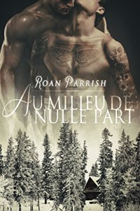 Au milieu de nulle part (Ici et ailleurs, Tome 1) - Roan Parrish