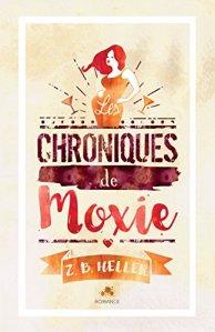 Les chroniques de Moxie (Les chroniques de Moxie, Tome 1) – Z.B. Heller