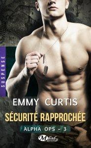 Sécurité rapprochée (Alpha Ops, Tome 3) – Emmy Curtis