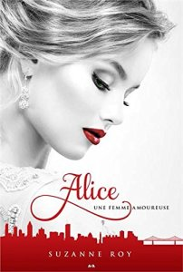 Une femme amoureuse (Alice, Tome 1) - Suzanne Roy